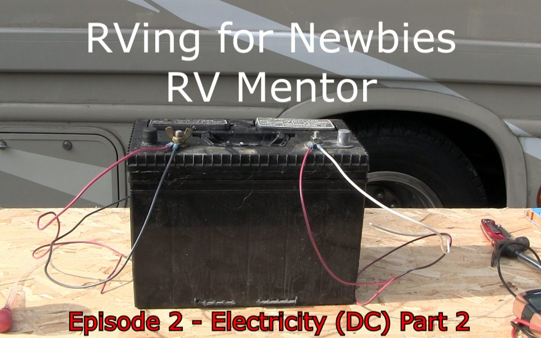 RVing for Newbies – Electricity Episode 2 – Part 2 – Direct Current